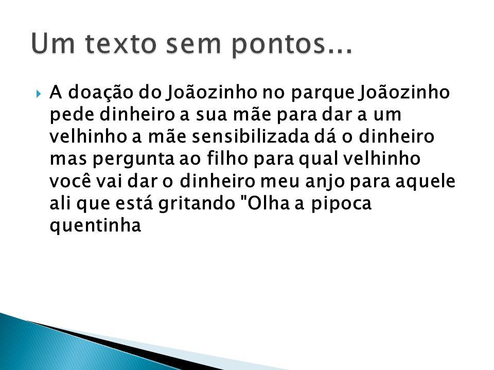 A doação do Joãozinho no parque Joãozinho pede dinheiro a sua mãe para dar a um velhinho a mãe sensibilizada dá o dinheiro mas pergunta ao filho para