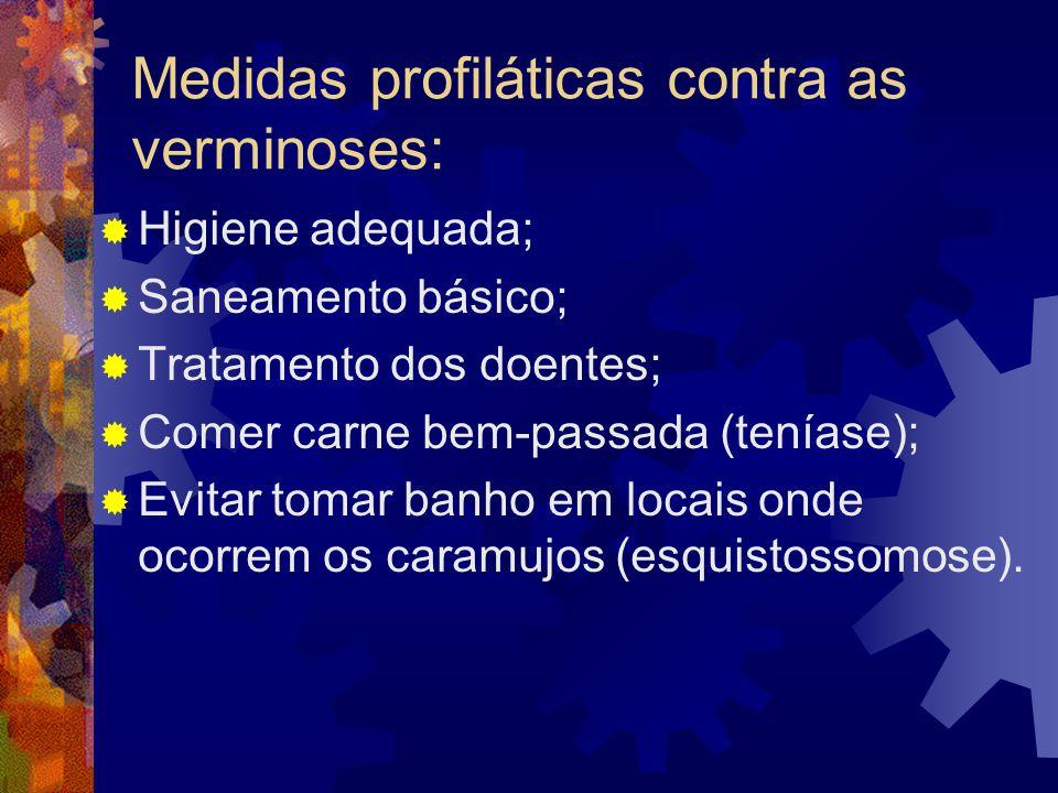 Medidas profiláticas contra as verminoses: Higiene adequada; Saneamento básico; Tratamento dos doentes; Comer carne bem-passada (teníase); Evitar toma