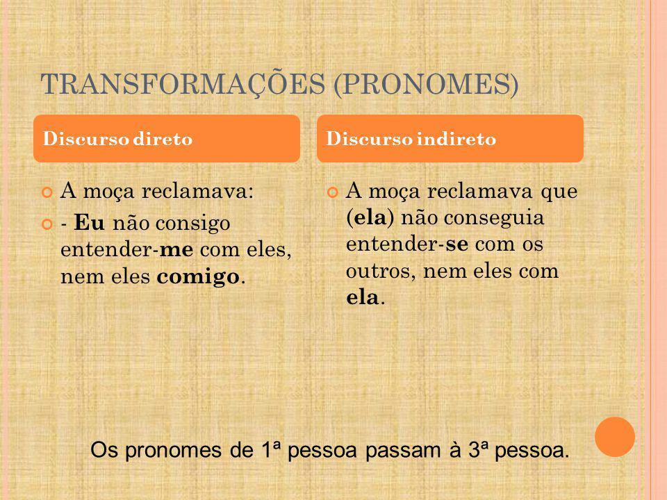 TRANSFORMAÇÕES (PRONOMES) A moça reclamava: - Eu não consigo entender-me com eles, nem eles comigo.
