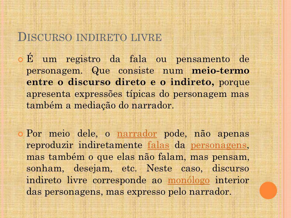 D ISCURSO INDIRETO LIVRE É um registro da fala ou pensamento de personagem.