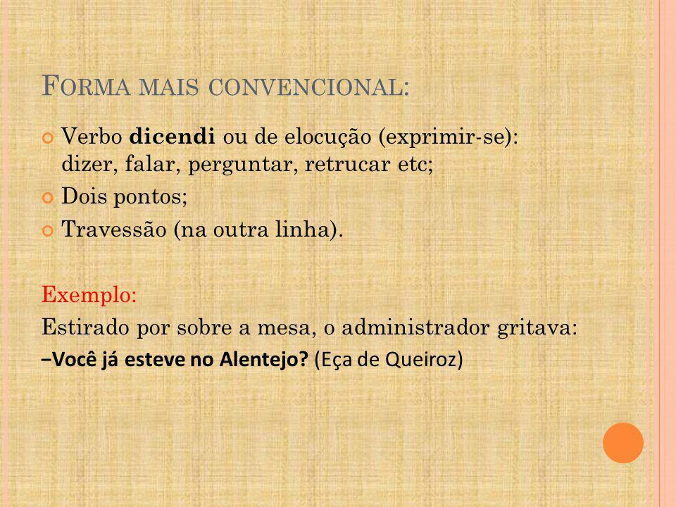 F ORMA MAIS CONVENCIONAL : Verbo dicendi ou de elocução (exprimir-se): dizer, falar, perguntar, retrucar etc; Dois pontos; Travessão (na outra linha).