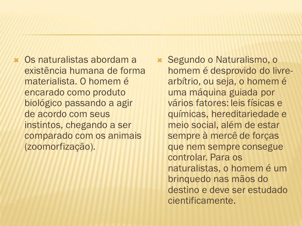 - A principal característica do Naturalismo é o cientificismo exagerado que transformou o homem e a sociedade em objetos de experiências.
