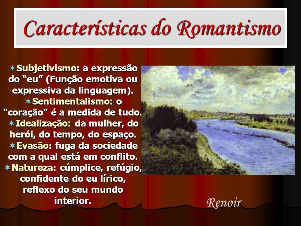 Características do Romantismo Subjetivismo: a expressão do eu (Função emotiva ou expressiva da linguagem). Subjetivismo: a expressão do eu (Função emo