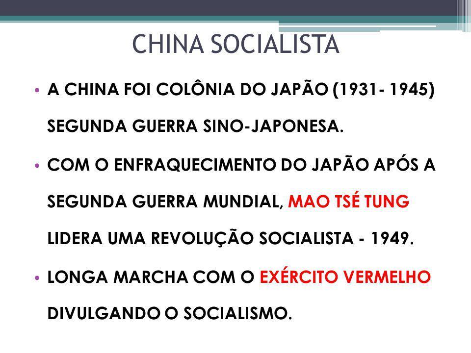 CHINA SOCIALISTA A CHINA FOI COLÔNIA DO JAPÃO (1931- 1945) SEGUNDA GUERRA SINO-JAPONESA. COM O ENFRAQUECIMENTO DO JAPÃO APÓS A SEGUNDA GUERRA MUNDIAL,