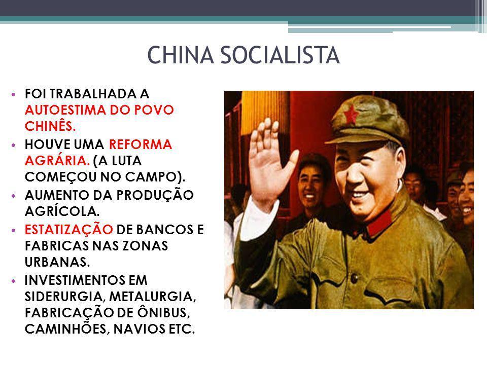 CHINA SOCIALISTA FOI TRABALHADA A AUTOESTIMA DO POVO CHINÊS. HOUVE UMA REFORMA AGRÁRIA. (A LUTA COMEÇOU NO CAMPO). AUMENTO DA PRODUÇÃO AGRÍCOLA. ESTAT