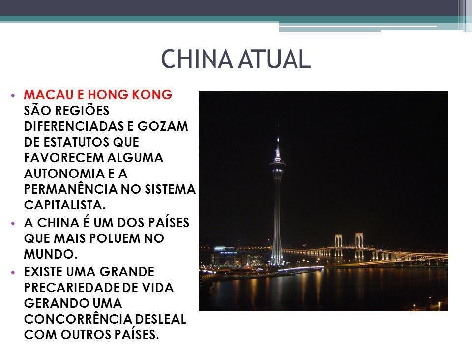 CHINA ATUAL MACAU E HONG KONG SÃO REGIÕES DIFERENCIADAS E GOZAM DE ESTATUTOS QUE FAVORECEM ALGUMA AUTONOMIA E A PERMANÊNCIA NO SISTEMA CAPITALISTA. A