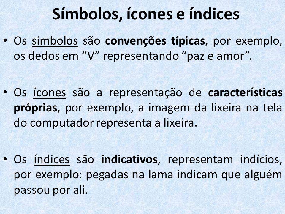 Símbolos, ícones e índices Os símbolos são convenções típicas, por exemplo, os dedos em V representando paz e amor.