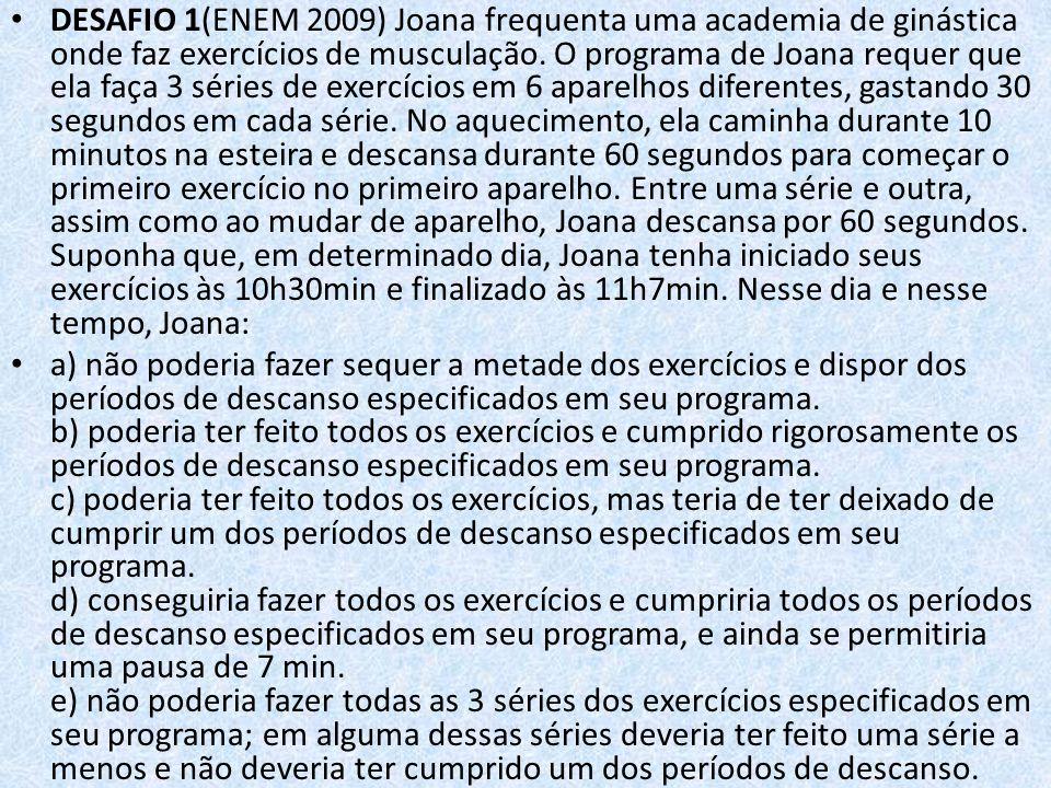 DESAFIO 1(ENEM 2009) Joana frequenta uma academia de ginástica onde faz exercícios de musculação.