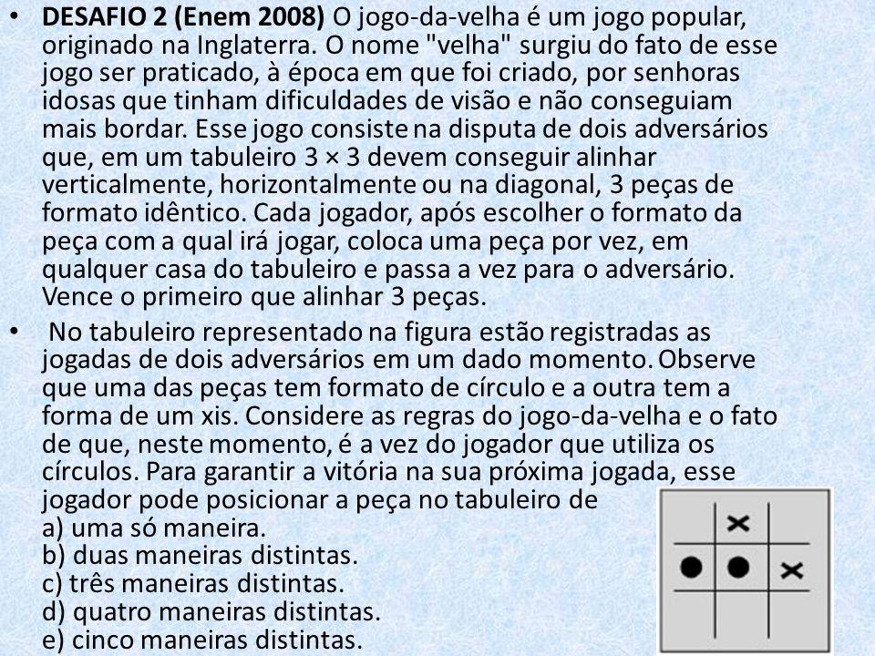 DESAFIO 2 (Enem 2008) O jogo-da-velha é um jogo popular, originado na Inglaterra.