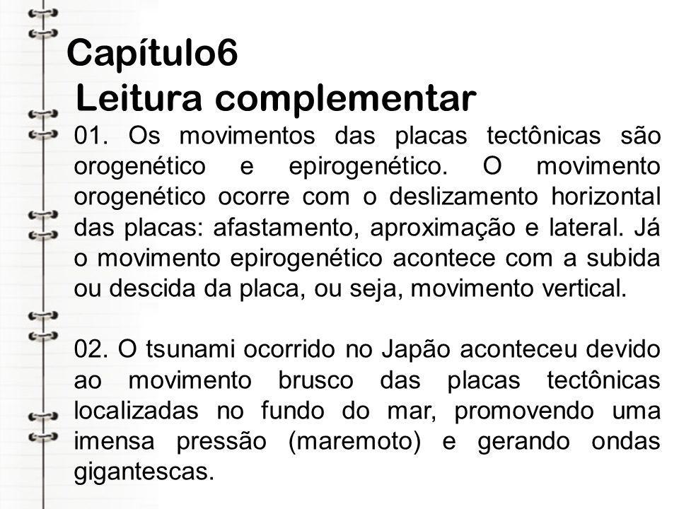 Capítulo6 Leitura complementar 01. Os movimentos das placas tectônicas são orogenético e epirogenético. O movimento orogenético ocorre com o deslizame
