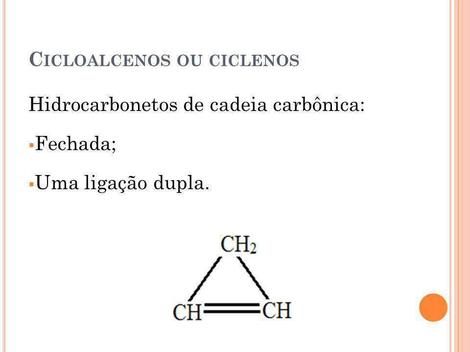 C ICLOALCENOS OU CICLENOS Hidrocarbonetos de cadeia carbônica: Fechada; Uma ligação dupla.