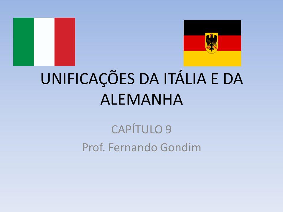 UNIFICAÇÕES DA ITÁLIA E DA ALEMANHA CAPÍTULO 9 Prof. Fernando Gondim