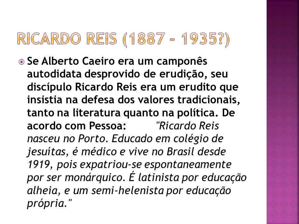 Se Alberto Caeiro era um camponês autodidata desprovido de erudição, seu discípulo Ricardo Reis era um erudito que insistia na defesa dos valores trad