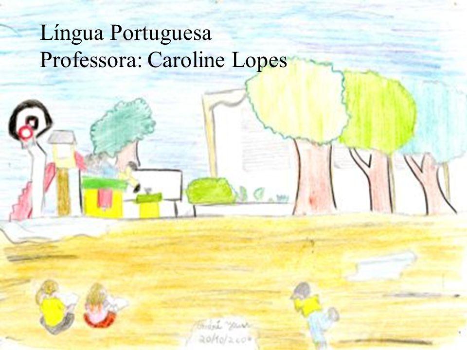 LÍNGUA PORTUGUESA PROFESSORA: CAROLINE Língua Portuguesa Professora: Caroline Lopes