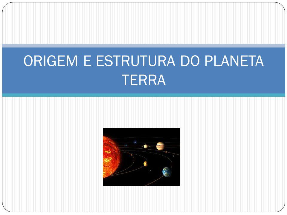 ORIGEM E ESTRUTURA DO PLANETA TERRA
