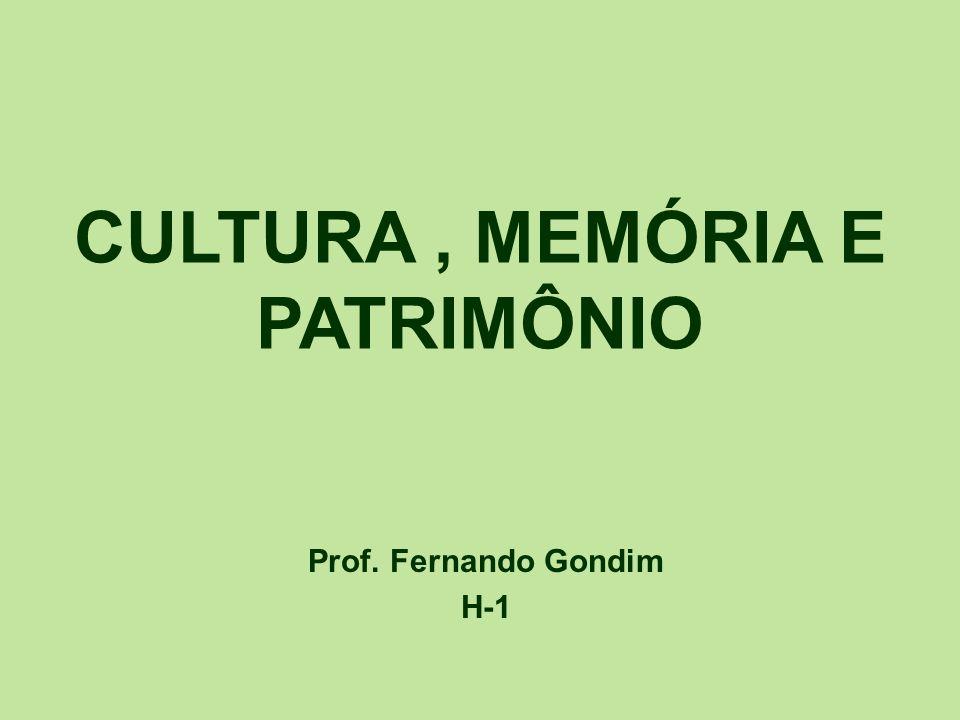 Prof. Fernando Gondim H-1 CULTURA, MEMÓRIA E PATRIMÔNIO