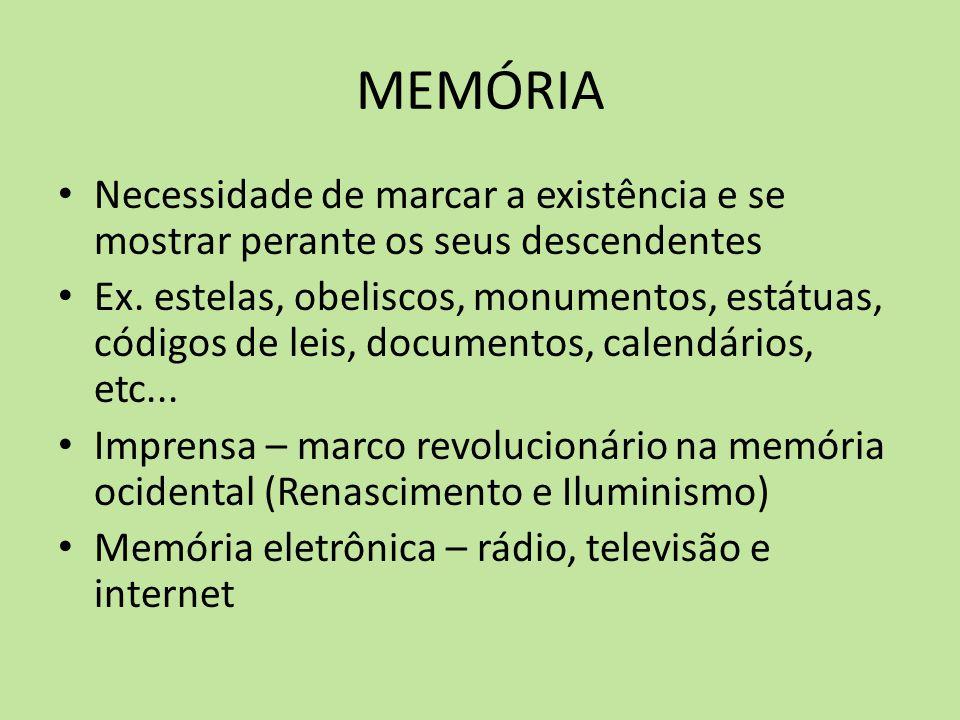 MEMÓRIA Necessidade de marcar a existência e se mostrar perante os seus descendentes Ex. estelas, obeliscos, monumentos, estátuas, códigos de leis, do