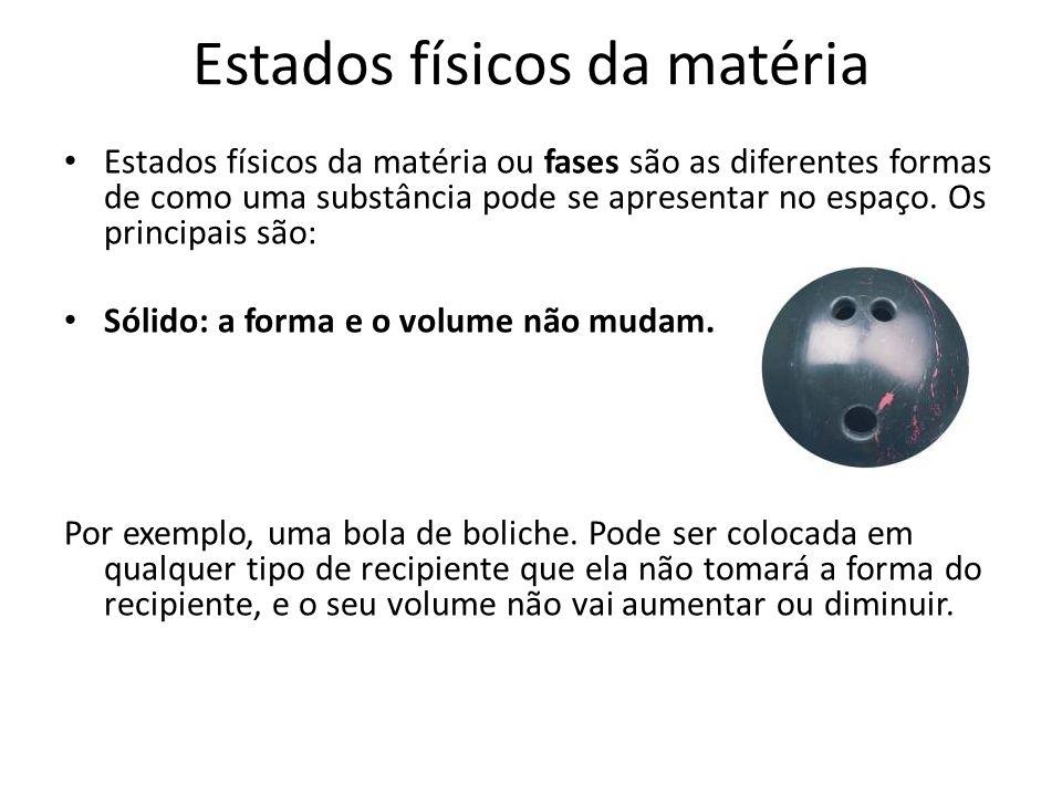 Estados físicos da matéria Líquido: volume fixo, forma pode variar.