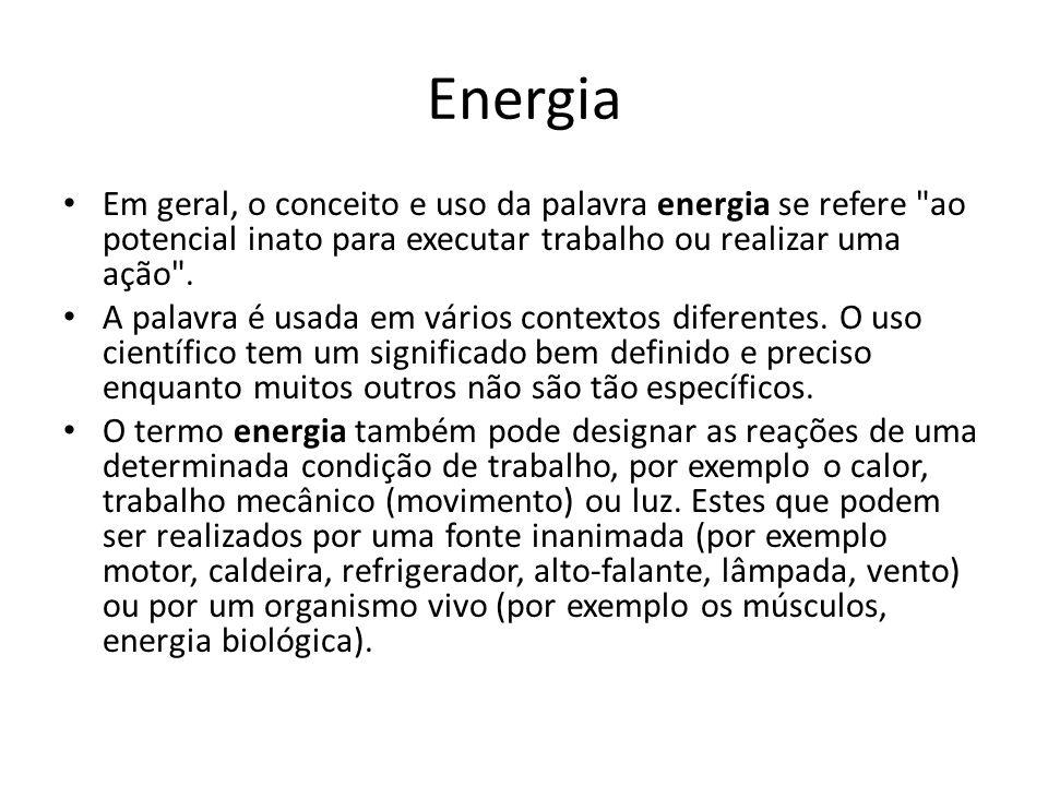 Energia Em geral, o conceito e uso da palavra energia se refere