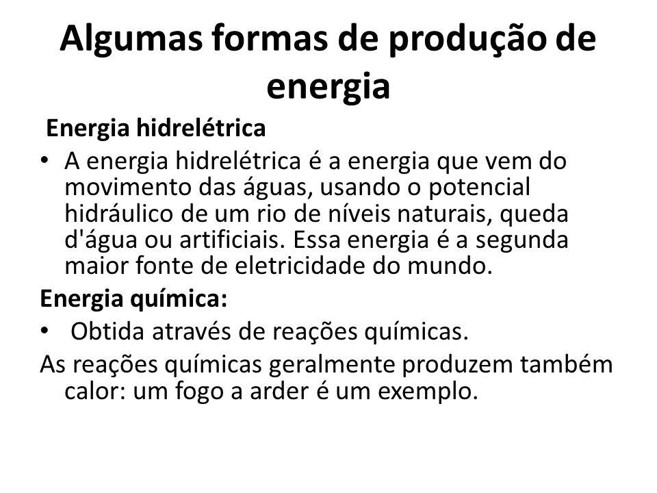 Algumas formas de produção de energia Energia hidrelétrica A energia hidrelétrica é a energia que vem do movimento das águas, usando o potencial hidrá