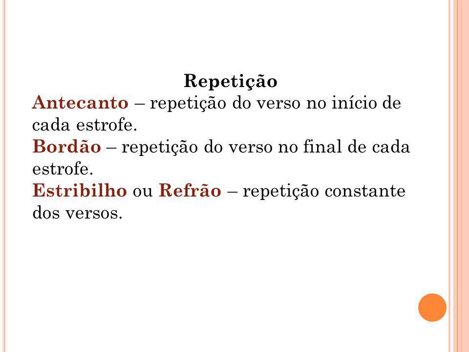 Repetição Antecanto – repetição do verso no início de cada estrofe.