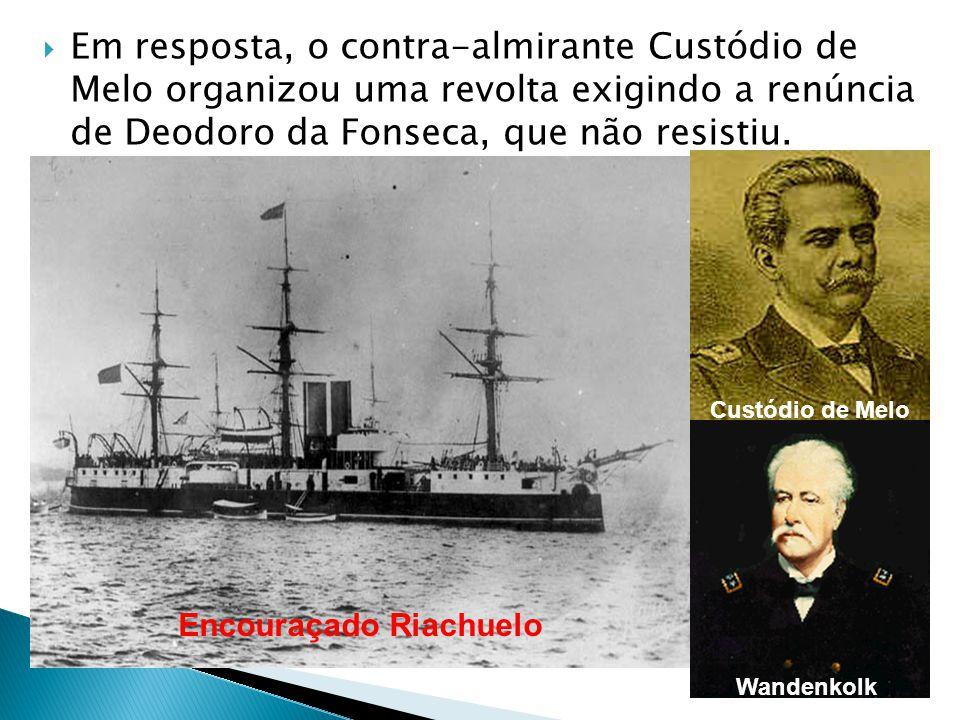 Em resposta, o contra-almirante Custódio de Melo organizou uma revolta exigindo a renúncia de Deodoro da Fonseca, que não resistiu.