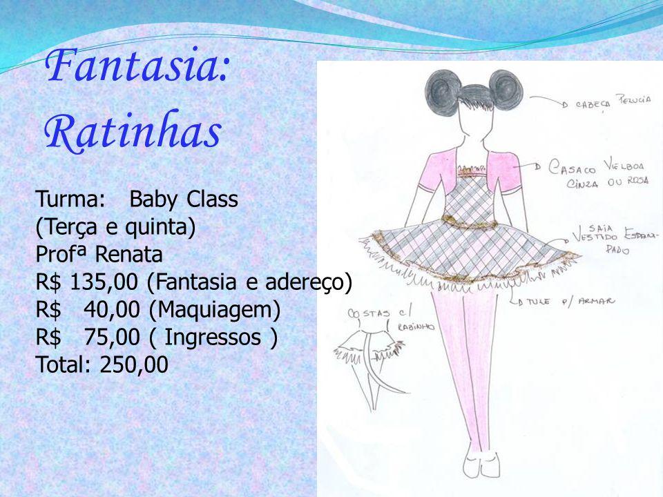 Turma: Baby Class (Terça e quinta) Profª Renata R$ 135,00 (Fantasia e adereço) R$ 40,00 (Maquiagem) R$ 75,00 ( Ingressos ) Total: 250,00 Fantasia: Rat
