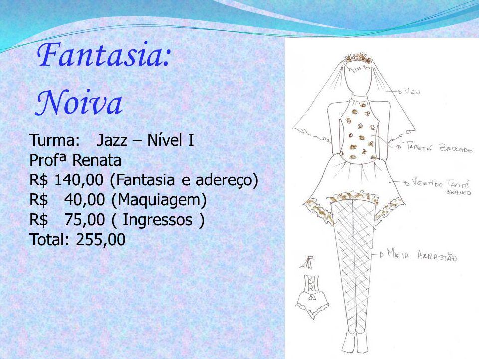 Turma: Jazz – Nível I Profª Renata R$ 140,00 (Fantasia e adereço) R$ 40,00 (Maquiagem) R$ 75,00 ( Ingressos ) Total: 255,00 Fantasia: Noiva