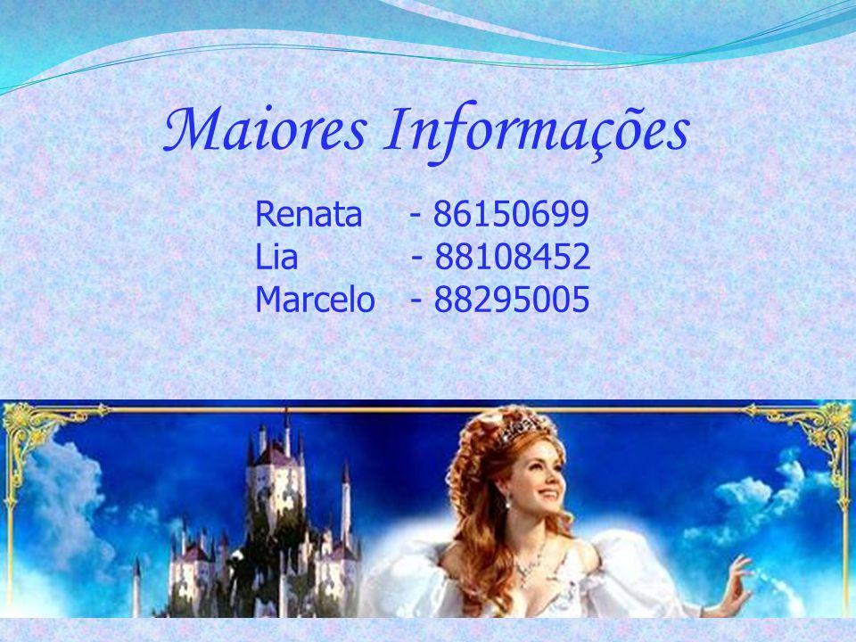 Maiores Informações Renata - 86150699 Lia - 88108452 Marcelo - 88295005 Obrigada!