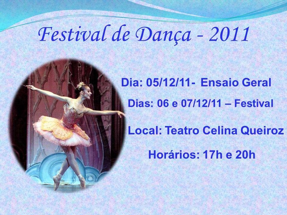 Dias: 06 e 07/12/11 – Festival Festival de Dança - 2011 Dia: 05/12/11- Ensaio Geral Horários: 17h e 20h Local: Teatro Celina Queiroz