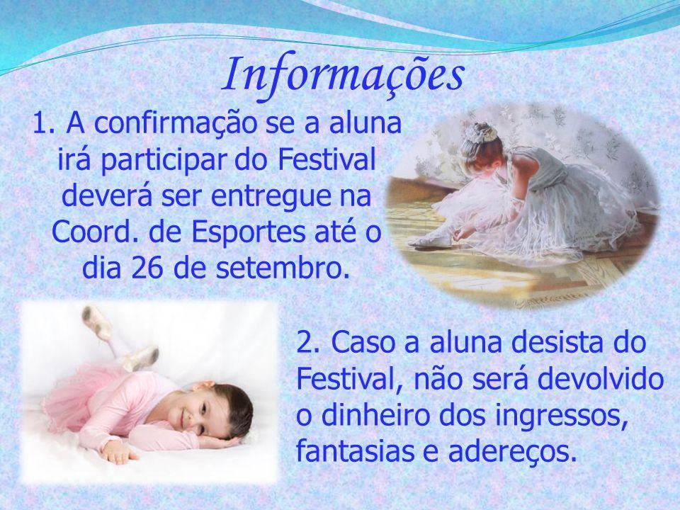Informações 1. A confirmação se a aluna irá participar do Festival deverá ser entregue na Coord. de Esportes até o dia 26 de setembro. 2. Caso a aluna