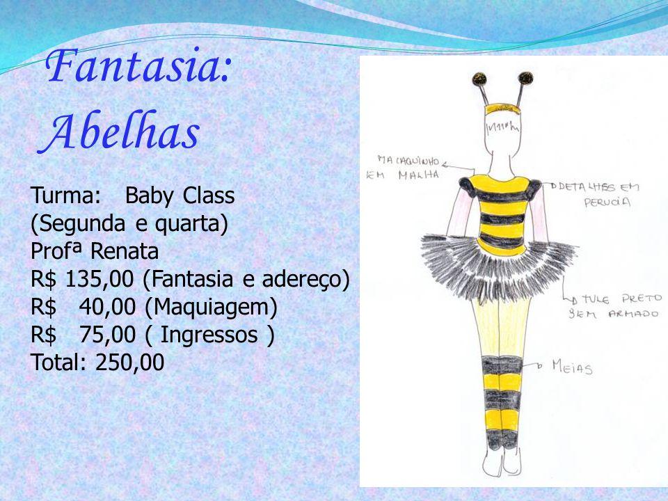 Turma: Baby Class (Terça e quinta) Profª Renata R$ 135,00 (Fantasia e adereço) R$ 40,00 (Maquiagem) R$ 75,00 ( Ingressos ) Total: 250,00 Fantasia: Ratinhas