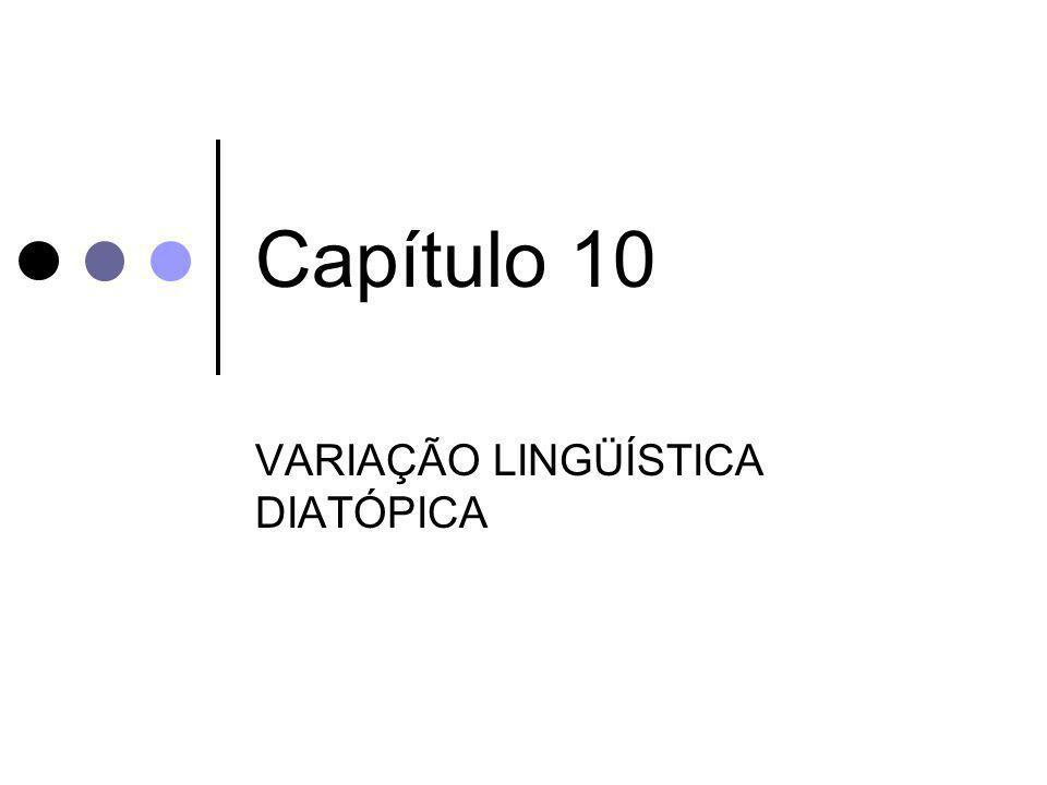 Capítulo 10 VARIAÇÃO LINGÜÍSTICA DIATÓPICA