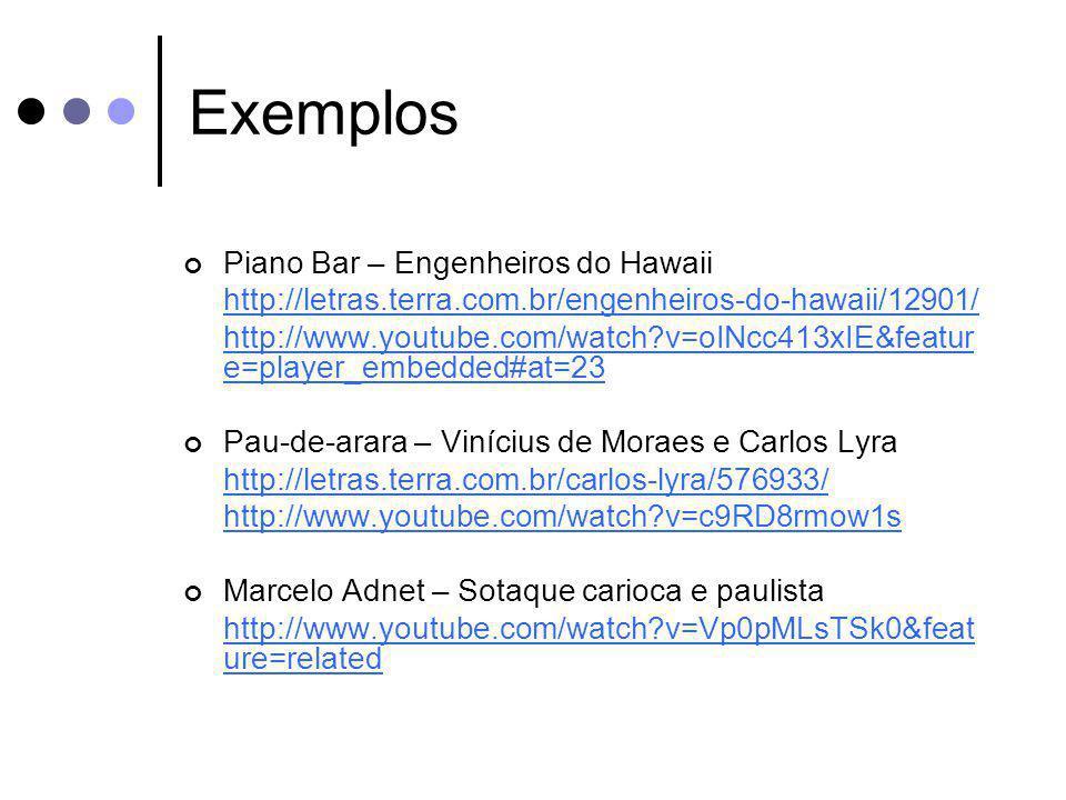 Exemplos Piano Bar – Engenheiros do Hawaii http://letras.terra.com.br/engenheiros-do-hawaii/12901/ http://www.youtube.com/watch?v=oINcc413xIE&featur e