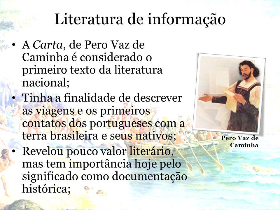 Literatura de informação A Carta, de Pero Vaz de Caminha é considerado o primeiro texto da literatura nacional; Tinha a finalidade de descrever as via