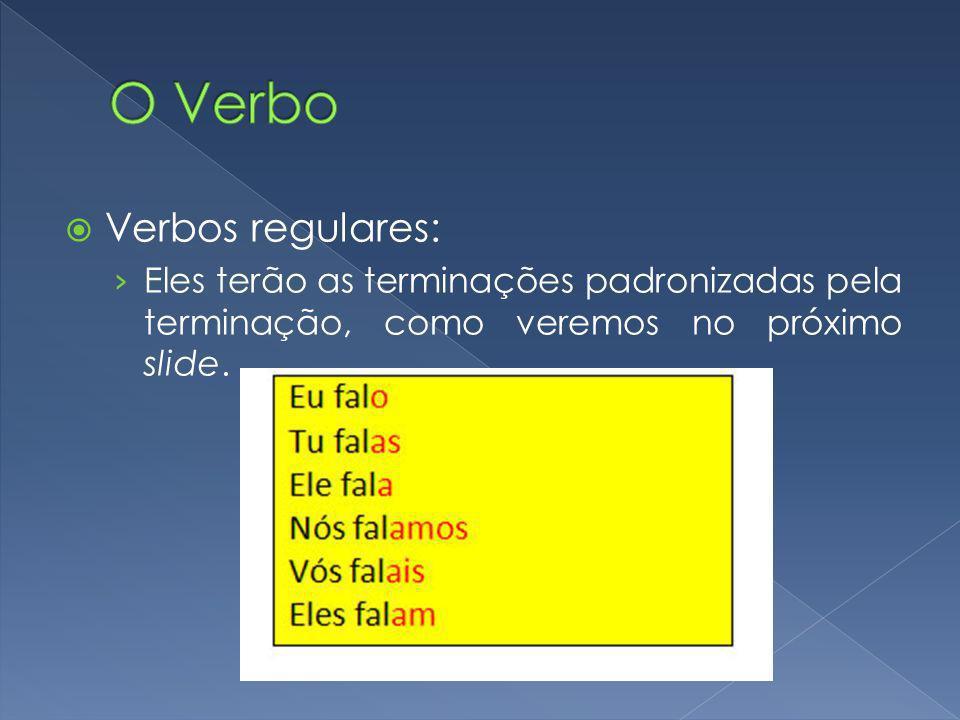 Verbos regulares: Eles terão as terminações padronizadas pela terminação, como veremos no próximo slide.