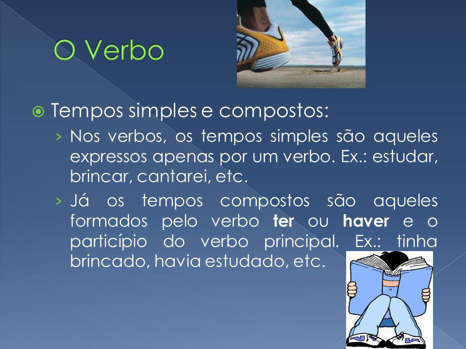 Tempos simples e compostos: Nos verbos, os tempos simples são aqueles expressos apenas por um verbo. Ex.: estudar, brincar, cantarei, etc. Já os tempo