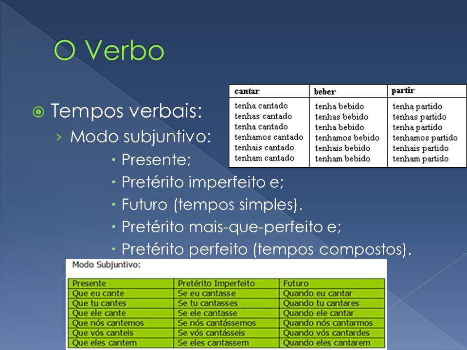 Tempos verbais: Modo subjuntivo: Presente; Pretérito imperfeito e; Futuro (tempos simples). Pretérito mais-que-perfeito e; Pretérito perfeito (tempos