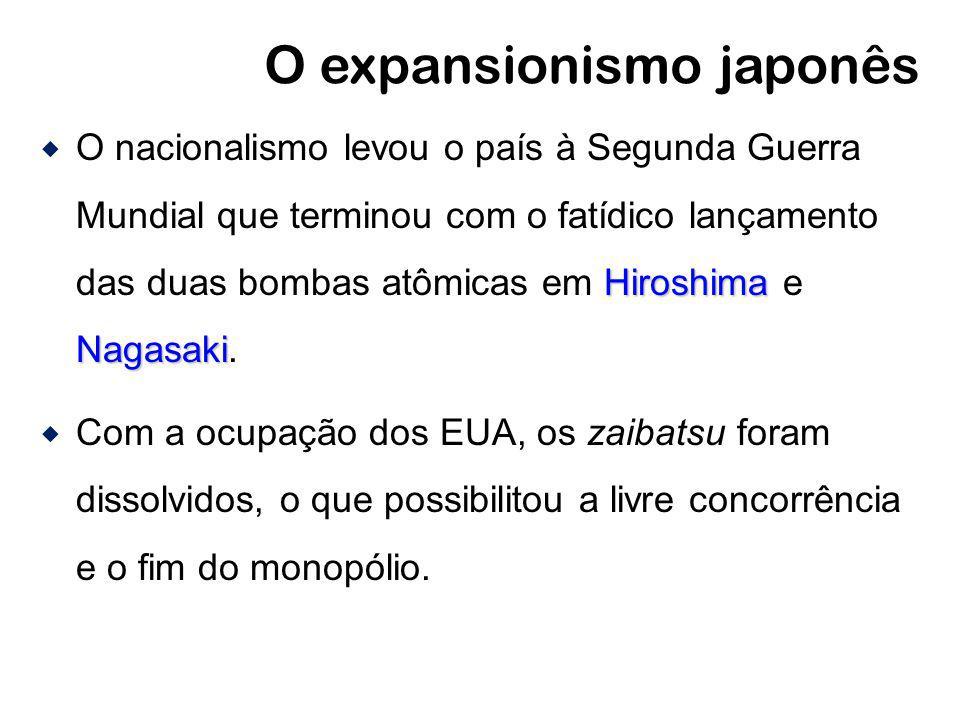 O expansionismo japonês Hiroshima Nagasaki O nacionalismo levou o país à Segunda Guerra Mundial que terminou com o fatídico lançamento das duas bombas