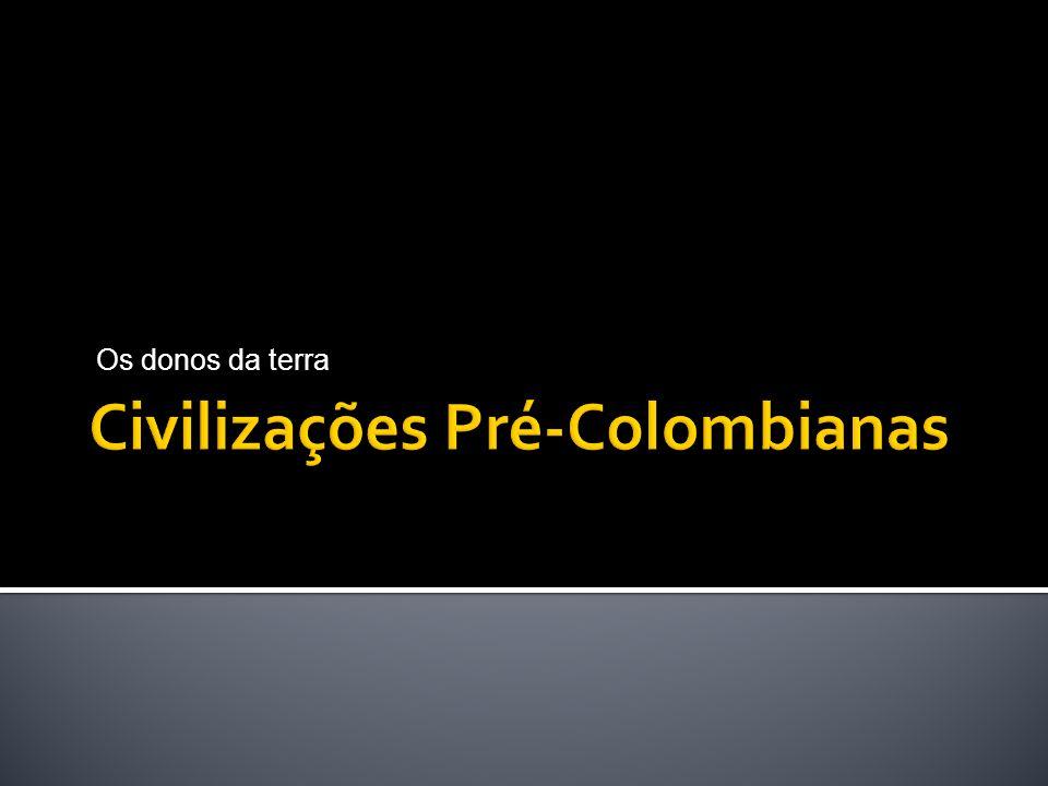 Povos Pré-Colombianos Olmecas. Teotihuacán. Maia. Astecas. Incas