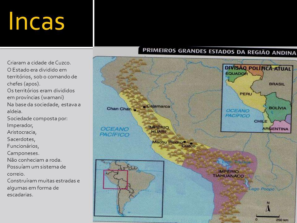 Incas Criaram a cidade de Cuzco. O Estado era dividido em territórios, sob o comando de chefes (apos). Os territórios eram divididos em províncias (wa