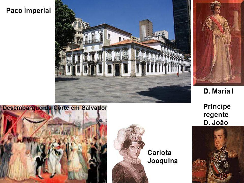 Desembarque da Corte em Salvador Paço Imperial D. Maria I Príncipe regente D. João Carlota Joaquina