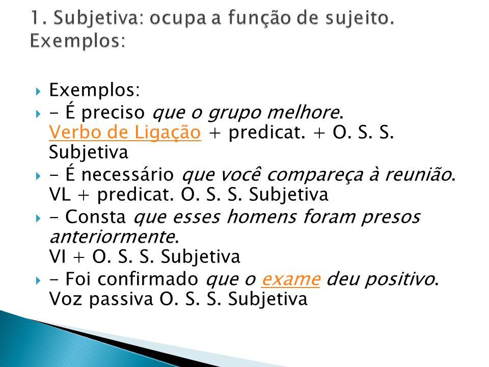Exemplos: - É preciso que o grupo melhore. Verbo de Ligação + predicat. + O. S. S. Subjetiva Verbo de Ligação - É necessário que você compareça à reun