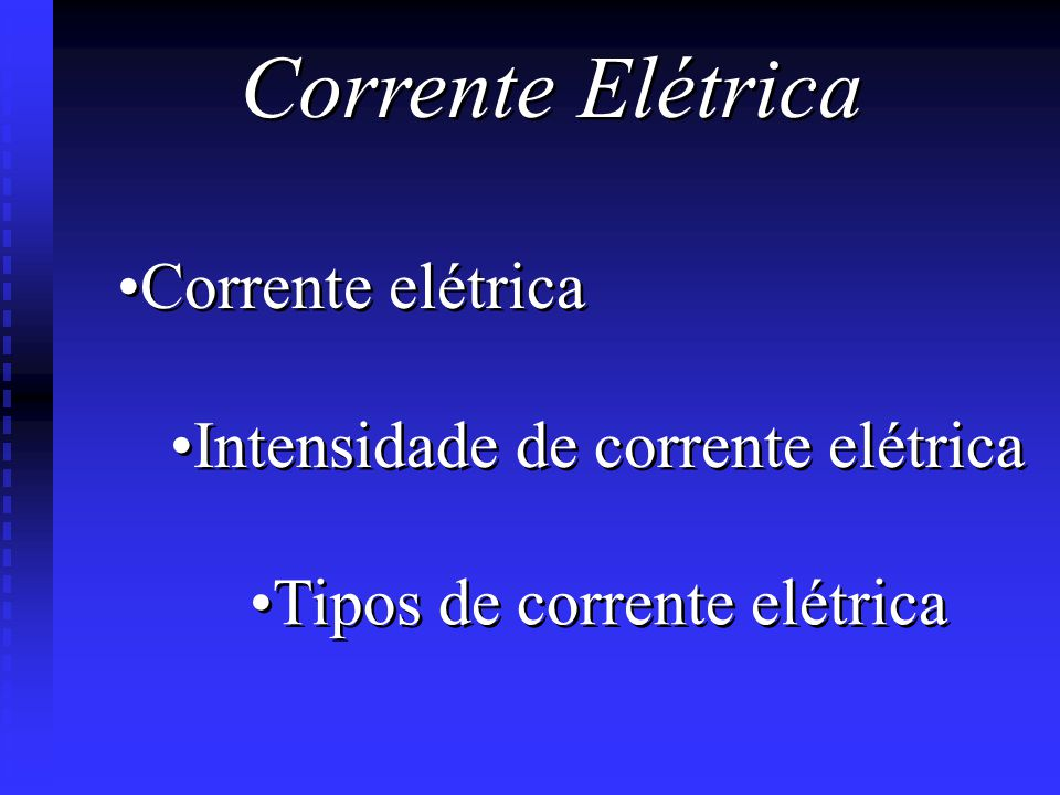 Tipos de corrente elétrica Intensidade de corrente elétrica Corrente elétrica Corrente Elétrica