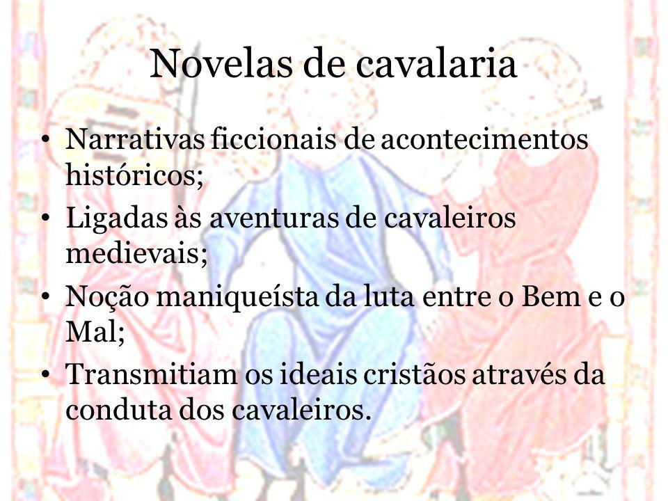 Novelas de cavalaria Narrativas ficcionais de acontecimentos históricos; Ligadas às aventuras de cavaleiros medievais; Noção maniqueísta da luta entre