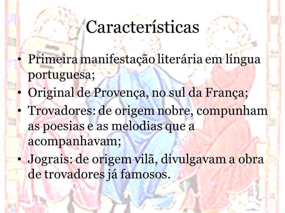 Características Primeira manifestação literária em língua portuguesa; Original de Provença, no sul da França; Trovadores: de origem nobre, compunham a