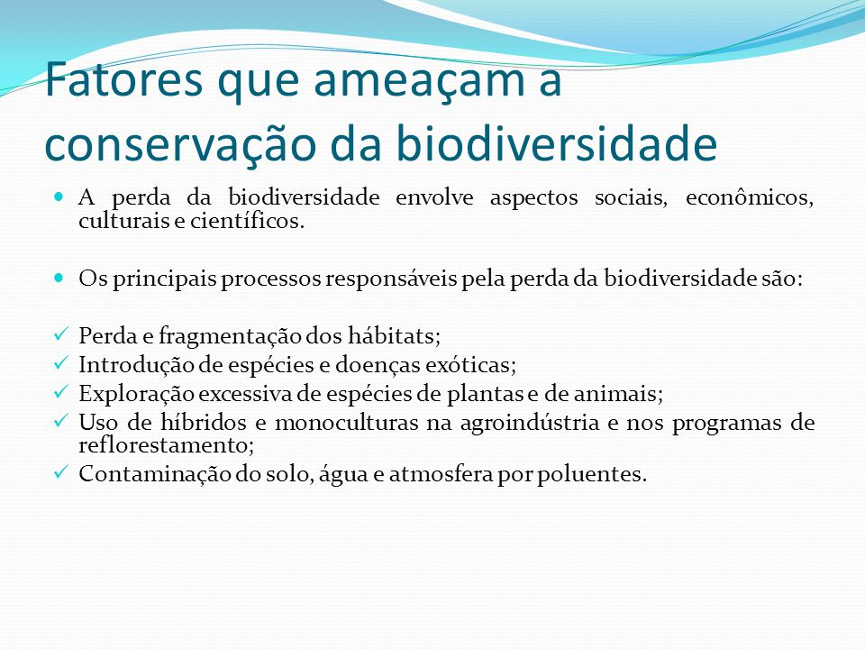 Fatores que ameaçam a conservação da biodiversidade A perda da biodiversidade envolve aspectos sociais, econômicos, culturais e científicos.