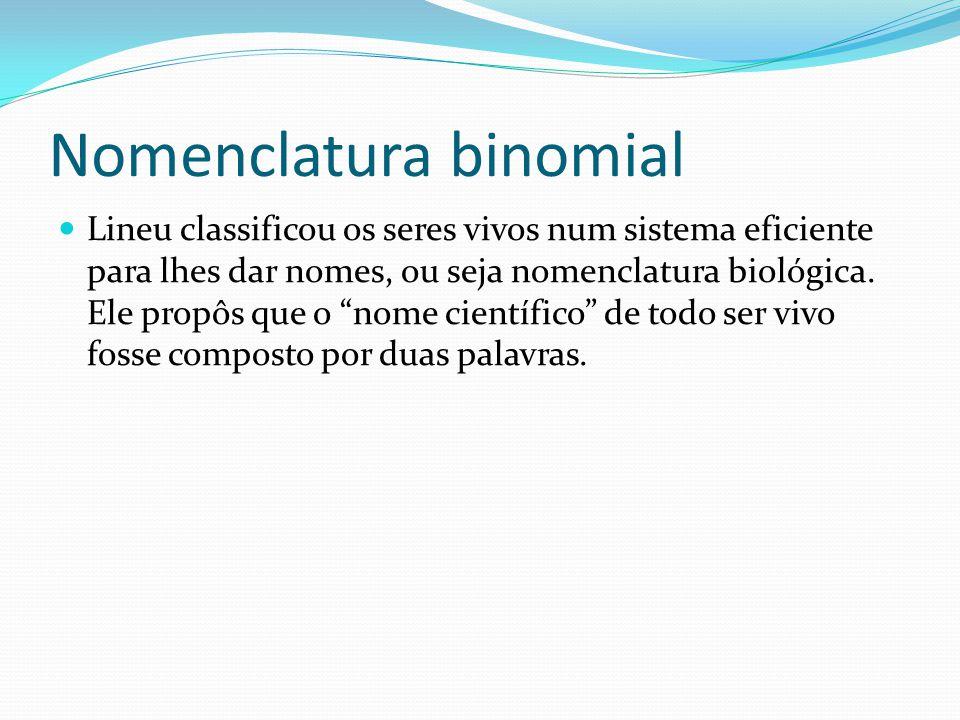 Nomenclatura binomial Lineu classificou os seres vivos num sistema eficiente para lhes dar nomes, ou seja nomenclatura biológica.