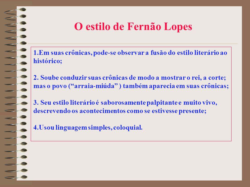 Suas crônicas mais importantes Fernão Lopes é autor das seguintes crônicas (livros de História): 1.Crônica d El-Rei D.