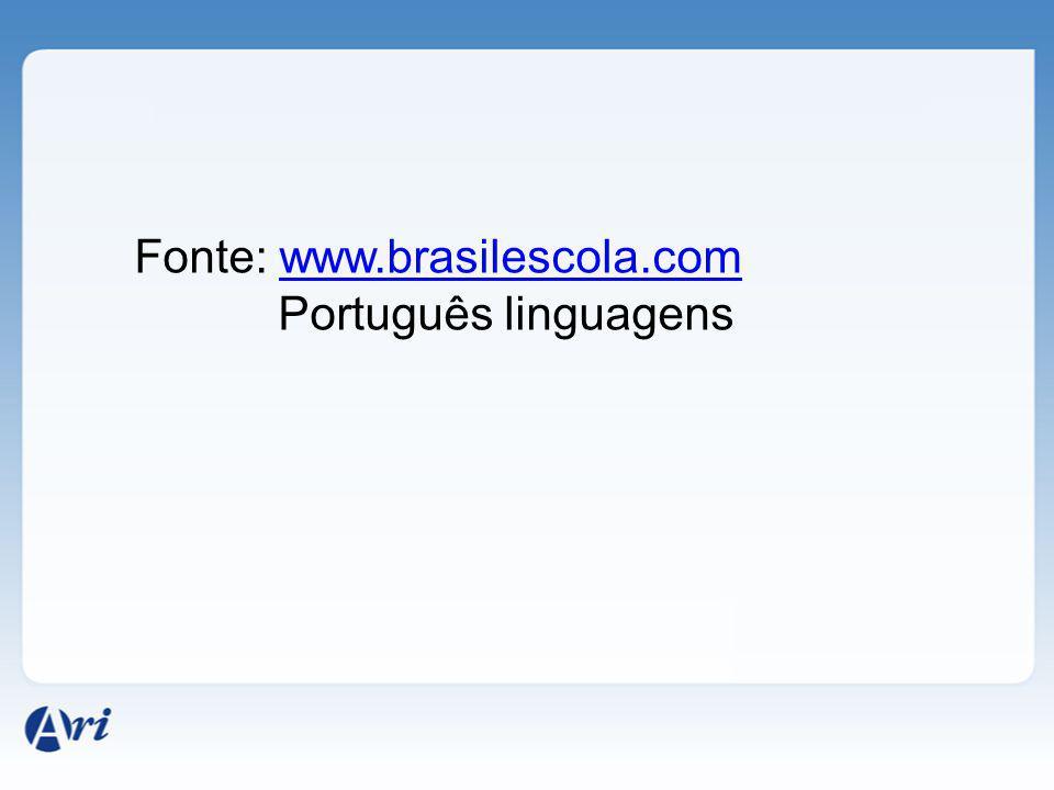 Fonte: www.brasilescola.comwww.brasilescola.com Português linguagens